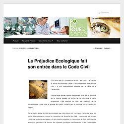 POLITIQUE SANTE 03/06/13 Le Préjudice Ecologique fait son entrée dans le Code Civil