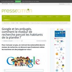 Google et les préjugés, comment le moteur de recherche perçoit les habitants de la planète ?