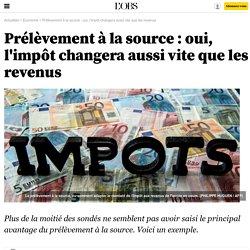 Prélèvement à la source : oui, l'impôt changera aussi vite que les revenus