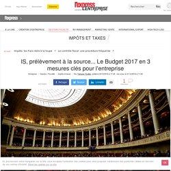 IS, prélèvement à la source... Le Budget 2017 en 3 mesures clés pour l'entreprise