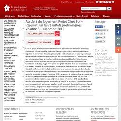 Au-delà du logement Projet Chez Soi – Rapport sur les résultats préliminaires Volume 3 – automne 2012