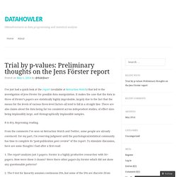 Trial by p-values: Preliminary thoughts on the Jens Förster report | DATAHOWLER