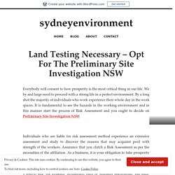Land Testing Necessary – Opt For The Preliminary Site Investigation NSW