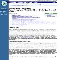 "EPA - AVRIL 2007 - Preliminary Risk Assessment Pentachlorophenol (""Penta""), HCB and Dioxin: Questions and Answers"