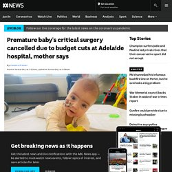 Premature baby's critical surgery cancelled due to budget cuts at Adelaide hospital, mother says