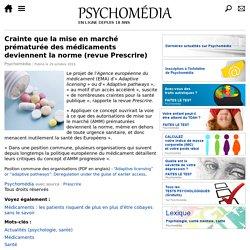 Crainte que la mise en marché prématurée des médicaments deviennent la norme (revue Prescrire)