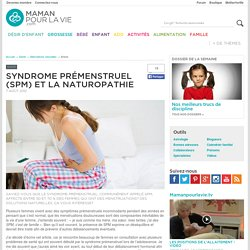 Syndrome prémenstruel (SPM) et la naturopathie - Santé - Alternatives naturelles