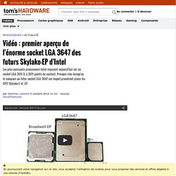 Vidéo : premier aperçu de l'énorme socket LGA 3647 des futurs Skylake-EP d'Intel