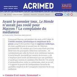 Avant le premier tour, Le Monde n'aurait pas roulé pour Macron ? La complainte du médiateur