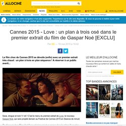 Cannes 2015 - Love : un plan à trois osé dans le premier extrait du film de Gaspar Noé [EXCLU] - News films Festivals