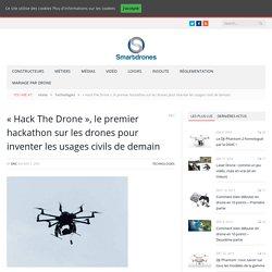 « Hack The Drone », le premier hackathon sur les drones pour inventer les usages civils de demain