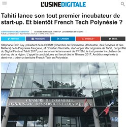 Tahiti lance son tout premier incubateur de start-up. Et bientôt French Tech Polynésie ?