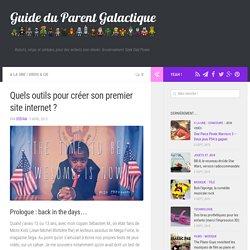 Quels outils pour créer son premier site internet ? ⋆ Guide du Parent Galactique