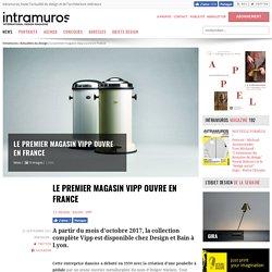 Le premier magasin Vipp ouvre en France - 27/09/17
