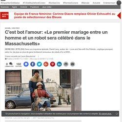 C'est bot l'amour: «Le premier mariage entre un homme et un robot sera célébré dans le Massachusetts»