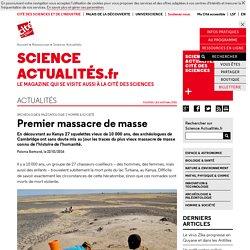 Premier massacre de masse - Science Actualités