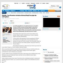 Egypte: l'ex-Premier ministre Ahmad Nazif inculpé de corruption