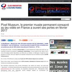 Pixel Museum, le premier musée permanent consacré au jeu vidéo en France a ouvert ses portes en février 2017