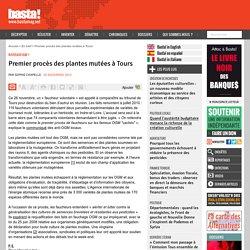 BASTA 26/11/12 Premier procès des plantes mutées à Tours