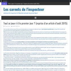 Tout se joue-t-il le premier jour ? (reprise d'un article d'août 2015) – Les carnets de l'inspecteur