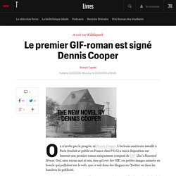 Le premier GIF-roman est signé Dennis Cooper - En bref