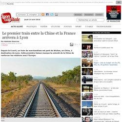 Le premier train entre la Chine et la France arrivera à Lyon