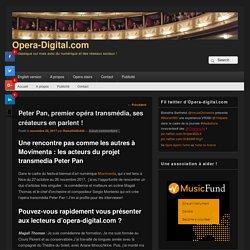 Peter Pan, premier opéra transmédia, ses créateurs en parlent ! - Opera-Digital.com