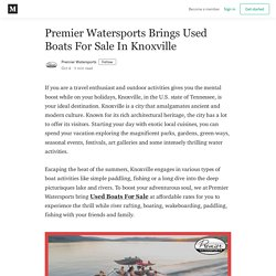 Premier Watersports Brings Used Boats For Sale In Knoxville