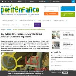 Les Kyklos : la première crèche d'hôpital qui accueille les enfants de patients