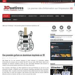 Une première guitare en aluminium imprimée en 3D