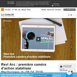 Revl Arc : première caméra d'action stabilisée