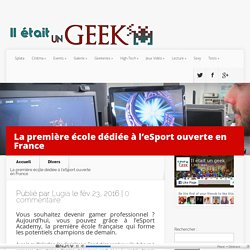 La première école dédiée à l'e-Sport ouverte en France - Il était un Geek