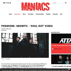 PREMIERE: Growth - 'Soul Rot' Video