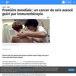 Première mondiale : un cancer du sein avancé guéri par immunothérapie