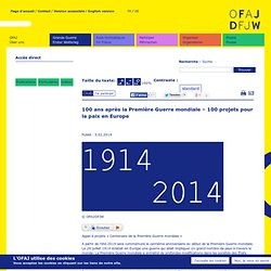 100 ans après la Première Guerre mondiale – 100 projets pour la paix en Europe. Office franco-allemand pour la Jeunesse (échange interculturel, job...)
