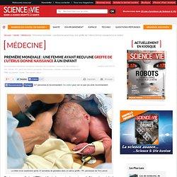 Première mondiale : une femme ayant reçu une greffe de l'utérus donne naissance à un enfant - Science et vie
