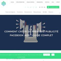 Comment créer sa première Publicité Facebook Ads ? Guide Complet