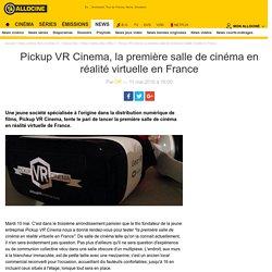 Pickup VR Cinema, la première salle de cinéma en réalité virtuelle en France - News films Box Office