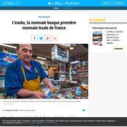 L'eusko, la monnaie basque première monnaie locale de France - La République des Pyrénées.fr