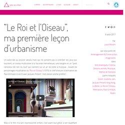 """""""Le Roi et l'Oiseau"""", ma première leçon d'urbanisme — pop-up urbain, cabinet de conseil en prospective urbaine"""