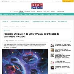 Première utilisation de CRISPR/Cas9 pour tenter de combattre le cancer