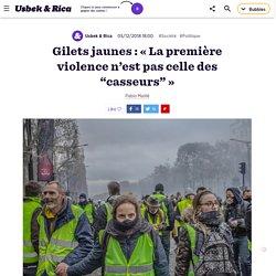"""Gilets jaunes : « La première violence n'est pas celle des """"casseurs""""»"""