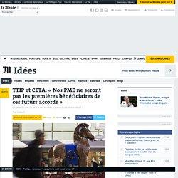 TTIP et CETA: «Nos PME ne seront pas les premières bénéficiaires de ces futurs accords»