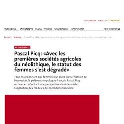 Pascal Picq: «Avec les premières sociétés agricoles du néolithique, le statut des femmes s'est dégradé»