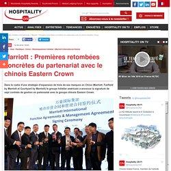 Marriott : Premières retombées concrètes du partenariat avec le chinois Eastern Crown