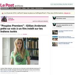 """""""Peuples Premiers"""" : Gillian Anderson prête sa voix à un film inédit sur les Indiens isolés - Actif et militant sur LePost.fr"""