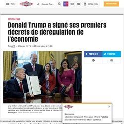 A contre courant, Donald Trump a signé ses premiers décrets de dérégulation de l'économie