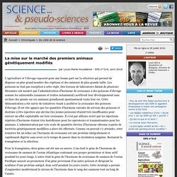 PSEUDO SCIENCES - AVRIL 2016 - La mise sur le marché des premiers animaux génétiquement modifiés