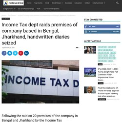 Income Tax dept raids premises of company based in Bengal, Jharkhand, handwritten diaries seized - The News Article