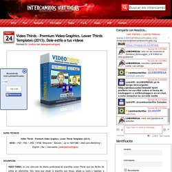 Video Thirds – Premium Video Graphics. Lower Thirds Templates (2013). Dale estilo a tus videos